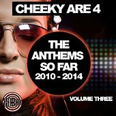Cheeky Are 4 - The Anthems So Far 2010 - 2014: Vol. 3 - EP by Various Artists