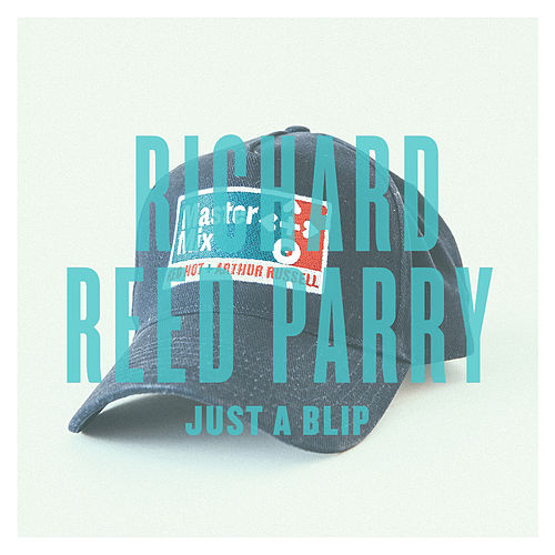 Just A Blip - Single by Richard Reed Parry