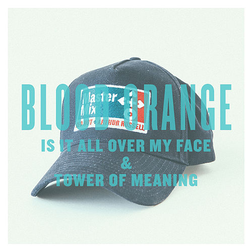 Is It All Over My Face & Tower Of Meaning - Single by Blood Orange