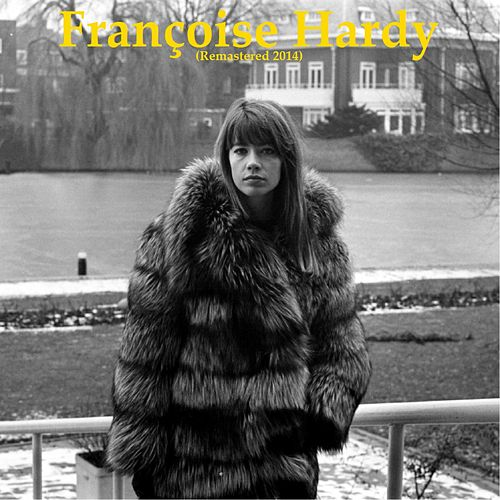Françoise Hardy (Remastered 2014) by Francoise Hardy
