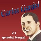 23 Grandes Tangos de Carlos Gardel by Carlos Gardel