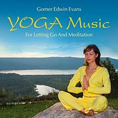 YOGA: Music For Letting Go And Meditation by Gomer Edwin Evans