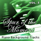 Spur of the Moment Vol. 5 (Piano Background Tracks) by Fruition Music Inc.