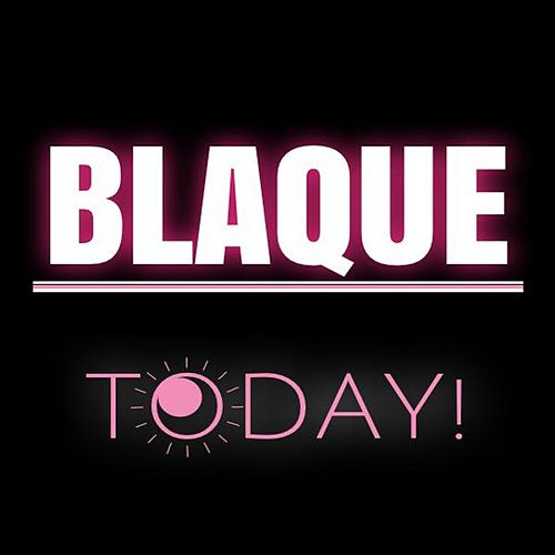 Today by Blaque