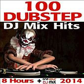 100 Dubstep DJ Mix Hits 8 Hours + One Hour DJ Mix 2014 by Various Artists