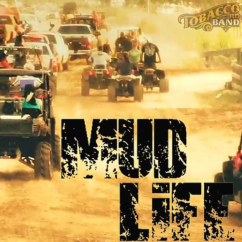 Mud Life by Tobacco Rd Band