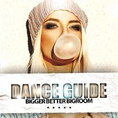 Dance Guide Bigger Better Bigroom by Various Artists