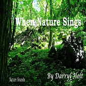 When Nature Sings by Darryl Holt