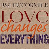 Love Changes Everything by Lisa McCormick