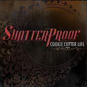 Cookie Cutter Life by Shatterproof