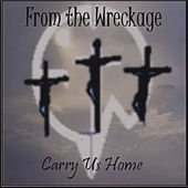 Carry Us Home by From the Wreckage