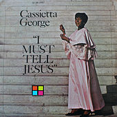 I Must Tell Jesus by Cassietta George