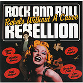 Rock and Roll Rebellion: Rebels Without a Cause by Various Artists