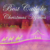 Best Catholic Christmas Hymns: Silent Night, Oh Holy Night, Hark the Herald Angels Sing, Away in a Manger, It Came Upon a Midnight Clear, God Rest Ye Merry Gentlemen, Joy to the World by Various Artists