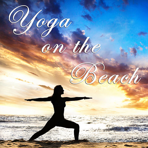 Yoga on the Beach: Relaxing Songs and Nature Sounds for a 30 Minute Yoga Session on the Beach by Massage Tribe