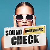 Sound Check - House Music by Various Artists