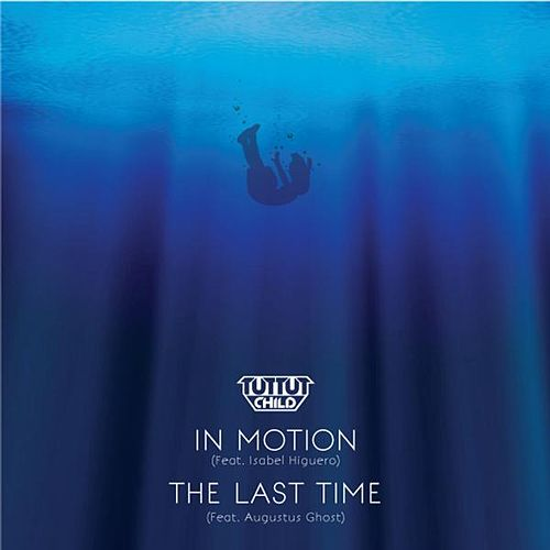 In Motion / The Last Time by Tut Tut Child
