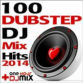 100 Dubstep DJ Mix Hits 2014 + One Hour DJ Mix by Various Artists