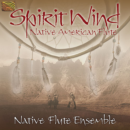 Spirit Wind by Native Flute Ensemble