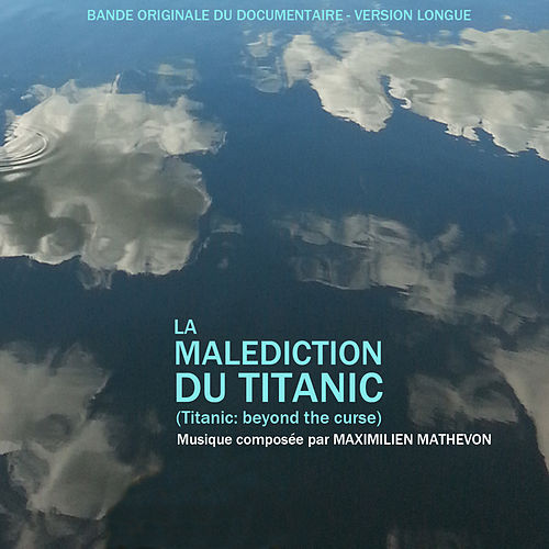 La malédiction du Titanic (Titanic: Beyond the Curse) [Original Documentary Soundtrack] by Maximilien Mathevon