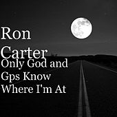 Only God and Gps Know Where I'm At by Ron Carter
