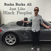 Just Like Black Peoples by Rucka Rucka Ali