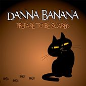 Prepare to Be Scared by Danna Banana