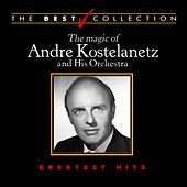 The Best Collection: The Magic of Andre Kostelanetz and His Orchestra by Andre Kostelanetz & His Orchestra