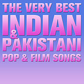 The Very Best Indian and Pakistani Pop and Film Songs by Various Artists