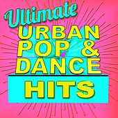 Ultimate Urban Pop & Dance Hits by Various Artists