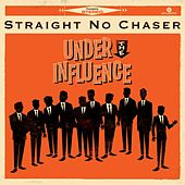 Under The Influence (Ultimate Edition) by Straight No Chaser