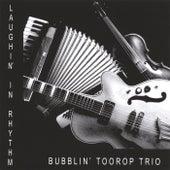 Laughin' in Rhythm by Bubblin Toorop Trio