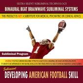 Developing American Football Skill by Binaural Beat Brainwave Subliminal Systems