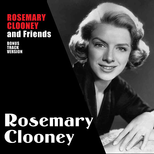 Rosemary Clooney and Friends (Bonus Track Version) by Rosemary Clooney