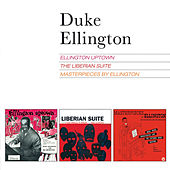 Ellington Uptown + the Liberian Suite + Masterpieces by Ellington (Bonus Track Version) by Duke Ellington