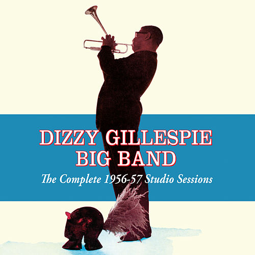 Dizzy Gillespie Big Band: The Complete 1956-57 Studio Sessions by Dizzy Gillespie