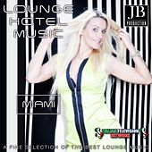 Lounge Hotel Music Miami (A Fine Selection of the Best Lounge Music) by Various Artists