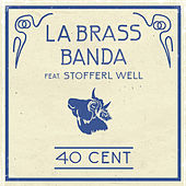 40 Cent (feat. Stofferl Well) by LaBrassBanda