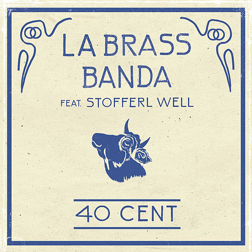 40 Cent (feat. Stofferl Well) by LaBrassBanda