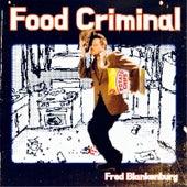 Food Criminal by Fred Blankenburg