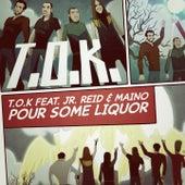 Pour Some Liquor by T.O.K.