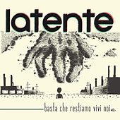 Basta Che Restiamo Vivi Noi by Latente