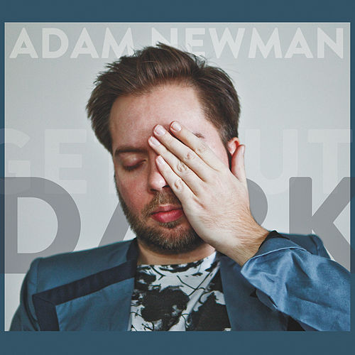 Get Out the Dark by Adam Newman