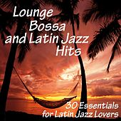 Lounge, Bossa and Latin Jazz Hits (30 Essentials for Latin Jazz Lovers) by Various Artists