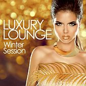 Luxury Lounge Winter Session (Essential Chill out Beats from the Best Cafés and Bars) by Various Artists