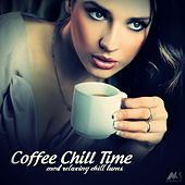Coffee Chill Time (Most Relaxing Chill Tunes) by Various Artists