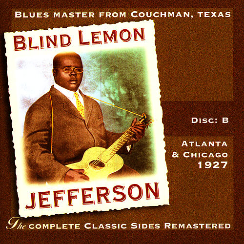 The Complete Classic Sides Remastered: Atlanta & Chicago 1926 Disc B by Blind Lemon Jefferson