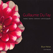 Guillaume Du Fay: Motets, Hymns & Chansons by Blue Heron