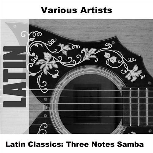 Latin Classics: Three Notes Samba by Various Artists