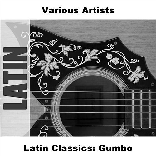 Latin Classics: Gumbo by Various Artists